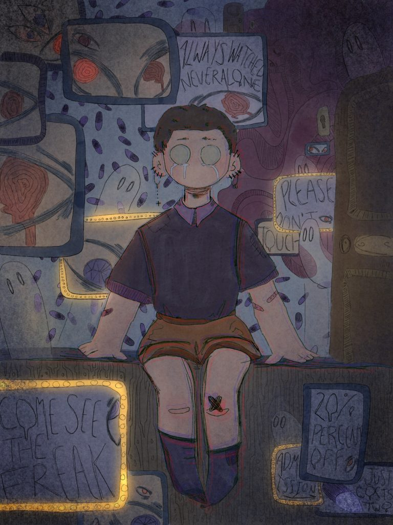 """Centered in the midst of a shadowy blue-grey background is a semi-cartoon drawing of a young-looking person with light skin and short brown hair perched on the edge of a stage. They are wearing a purple shirt and brown shorts, and have large pale circle eyes that appear to be welling with tears. In the background, ghosts peek from around the corners of clutter and signs lined in blue. Some signs say: """"Always watched never alone,"""" """"Please don't touch,"""" and """"Come see the freak."""" Some signs are glowing yellow. The background has faded purple pills as well as a large wooden door to the right of the seated person."""